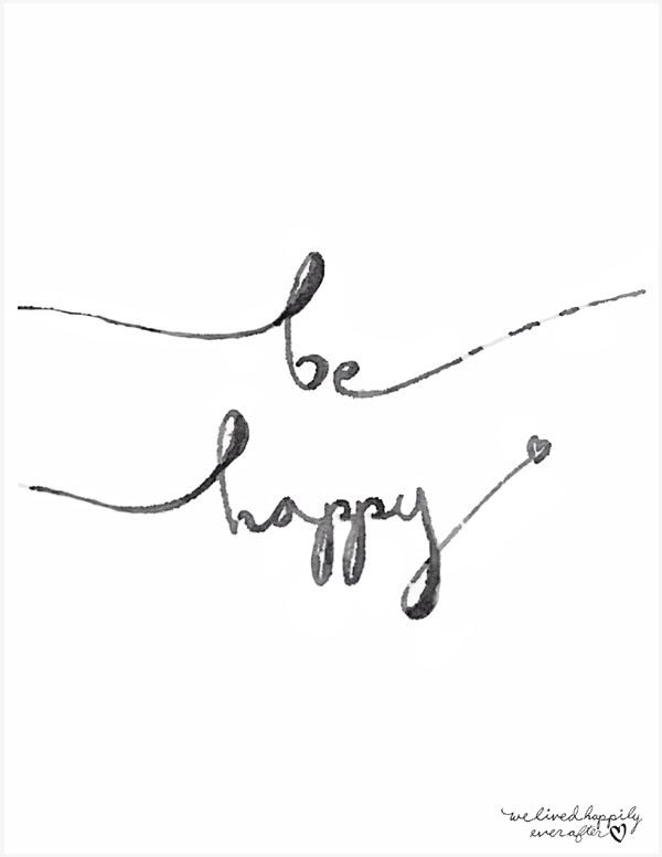 Free _Be Happy_ Printable _ We Lived Happily Ever After